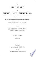 A Dictionary of Music and Musicians (A.D. 1450-1880) by Eminent Writers, English and Foreign