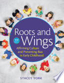"""Roots and Wings: Affirming Culture and Preventing Bias in Early Childhood"" by Stacey York"