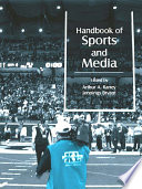 """""""Handbook of Sports and Media"""" by Arthur A. Raney, Jennings Bryant"""