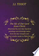 The life of Our Lord Jesus Christ