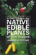A Field Guide to the Native Edible Plants of New Zealand Book