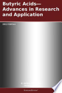 Butyric Acids   Advances in Research and Application  2012 Edition