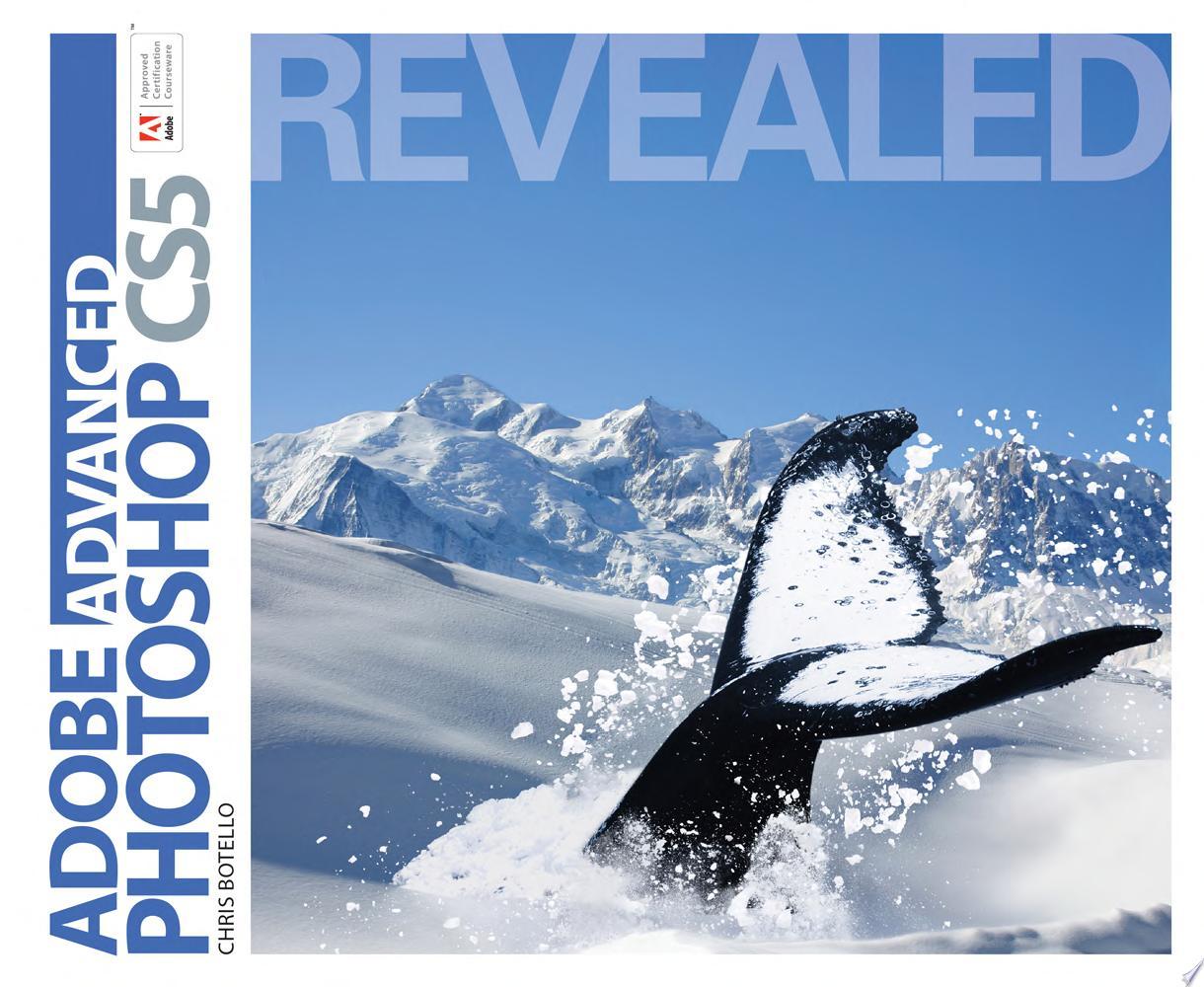 Advanced Adobe Photoshop CS5 Revealed
