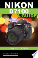 Nikon D7100 a Guide for Beginners