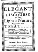 An Elegant and Learned Discourse of the Light of Nature  with several other treatises  viz  The Schisme  The Act of oblivion  The Childs returne  The Panting soul  Mount Ebal  The White stone  Spiritual opticks  The Worth of souls  Edited by William Dillingham