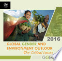 Global Gender and Environment Outlook 2016: The Critical Issues