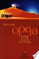 Getting Opera, A Guide for the Cultured But Confused by Matt Dobkin PDF