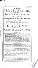 A rational illustration of the Book of the Common Prayer and Administration of the Sacraments  and other rites and ceremonies of the Church  according to the use of the Church of England  The whole being the substance of every thing material in all former Ritualists  Commentators or others  upon the same subject      The third edition  much enlarged  etc Book