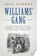 """""""Williams' Gang: A Notorious Slave Trader and his Cargo of Black Convicts"""" by Jeff Forret"""