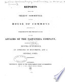 Reports From The Select Committee S Of The House Of Commons Appointed To Enquire Into The Present State Of The Affairs Of The East India Company