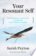 Your Resonant Self  Guided Meditations and Exercises to Engage Your Brain s Capacity for Healing