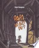 Papa, wo bist Du?  : ein Kinderbuch zu Tod und Trauer für Kinder