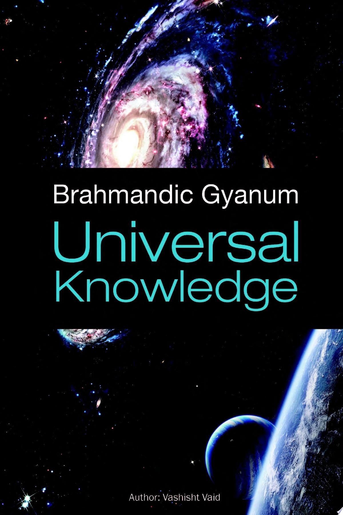 Brahmandic Gyanum  Universal Knowledge