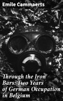 Pdf Through the Iron Bars: Two Years of German Occupation in Belgium
