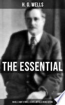 THE ESSENTIAL H  G  WELLS  Novels  Short Stories  Essays   Articles in One Edition Book