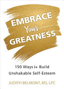 Embrace Your Greatness  Fifty Ways to Build Unshakable Self Esteem