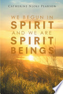 We Begun in Spirit And We are Spirit Beings