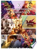Read Online X Crafts and Hobbies of Generation X Era For Free