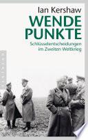 Wendepunkte  : Schlüsselentscheidungen im Zweiten Weltkrieg