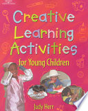 """Creative Learning Activities for Young Children"" by Judy Herr"