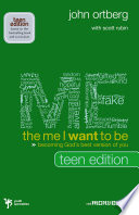 """The Me I Want to Be, Teen Edition: Becoming God's Best Version of You"" by John Ortberg, Scott Rubin"