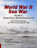WORLD WAR II SEA WAR: FRANCE FALLS, BRITAIN STANDS ALONE: Day-to-Day Naval Actions from April 1940 through September 1940