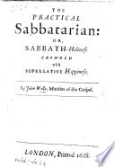 The Practical Sabbatarian  Or  Sabbath Holiness Crowned with Superlative Happiness