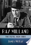 """Ray Milland: The Films, 1929-1984"" by James McKay"