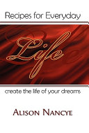 Recipes for Everyday Life Create the Life of Your Dreams