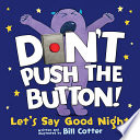 Don t Push the Button  Let s Say Good Night Book PDF