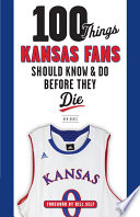 100 Things Kansas Fans Should Know   Do Before They Die
