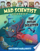 Mad Scientist Academy  The Ocean Disaster Book PDF
