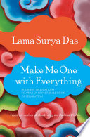 """Make Me One with Everything: Buddhist Meditations to Awaken from the Illusion of Separation"" by Lama Surya Das"