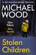Stolen Children (DCI Matilda Darke Thriller, Book 6) [Pdf/ePub] eBook