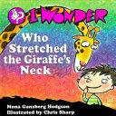 I Wonder Who Stretched the Giraffe s Neck