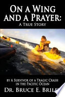 On a Wing and a Prayer  : A True Story by A Survivor of a Tragic Crash in the Pacific Ocean