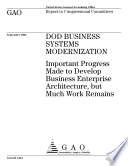 DOD business systems modernization important progress made to develop business enterprise architecture, but much work remains.