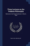 Three Lectures on the Ved  nta Philosophy  Delivered at the Royal Institution in March  1894