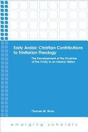 Early Arabic Christian Contributions To Trinitarian Theology
