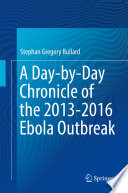 A Day by Day Chronicle of the 2013 2016 Ebola Outbreak