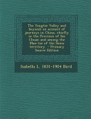 The Yangtze Valley and Beyond  An Account of Journeys in China  Chiefly in the Province of Sze Chuan and Among the Man Tze of the Somo Territory   Pri
