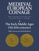 Medieval European Coinage: Volume 1, The Early Middle Ages (5th-10th Centuries)