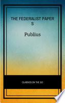 The Federalist Papers by Publius Unabridged 1787 Original Version