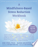 """A Mindfulness-Based Stress Reduction Workbook"" by Bob Stahl, Elisha Goldstein, Jon Kabat-Zinn, Saki Santorelli"