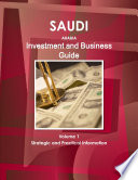 Saudi Arabia Investment and Business Guide Volume 1 Strategic and Practical Information