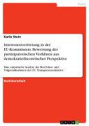 Interessenvertretung in der EU-Kommission. Bewertung der partizipatorischen Verfahren aus demokratietheoretischer Perspektive