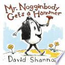 Mr  Nogginbody Gets a Hammer