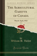 The Agricultural Gazette Of Canada Vol 9