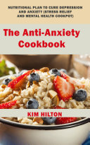 The Anti Anxiety Cookbook