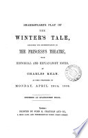 Shakespeare s play of the Winter s tale  arranged for representation at the Princess s theatre  with historical and explanatory notes by C  Kean